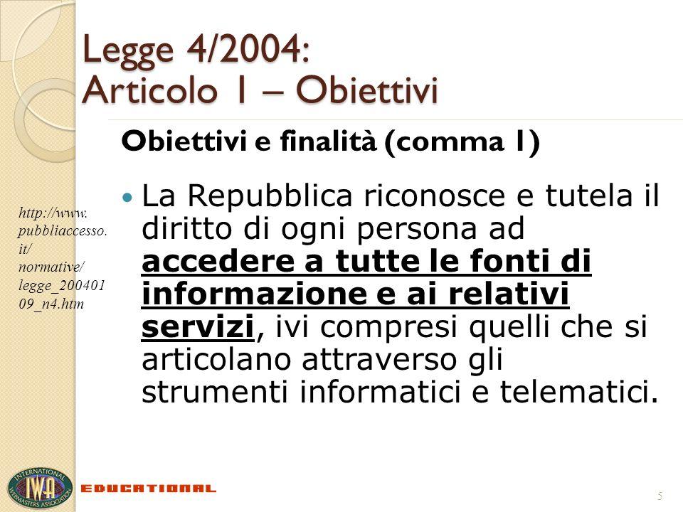 Legge 4/2004: Articolo 1 – Obiettivi Obiettivi e finalità (comma 1) La Repubblica riconosce e tutela il diritto di ogni persona ad accedere a tutte le