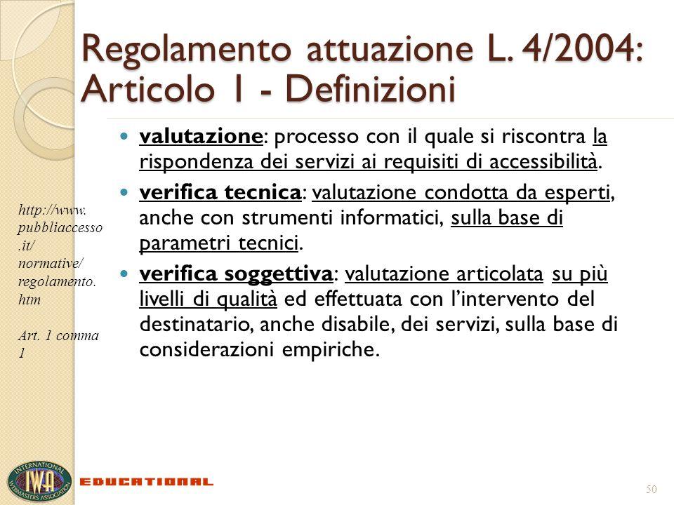 Regolamento attuazione L. 4/2004: Articolo 1 - Definizioni valutazione: processo con il quale si riscontra la rispondenza dei servizi ai requisiti di