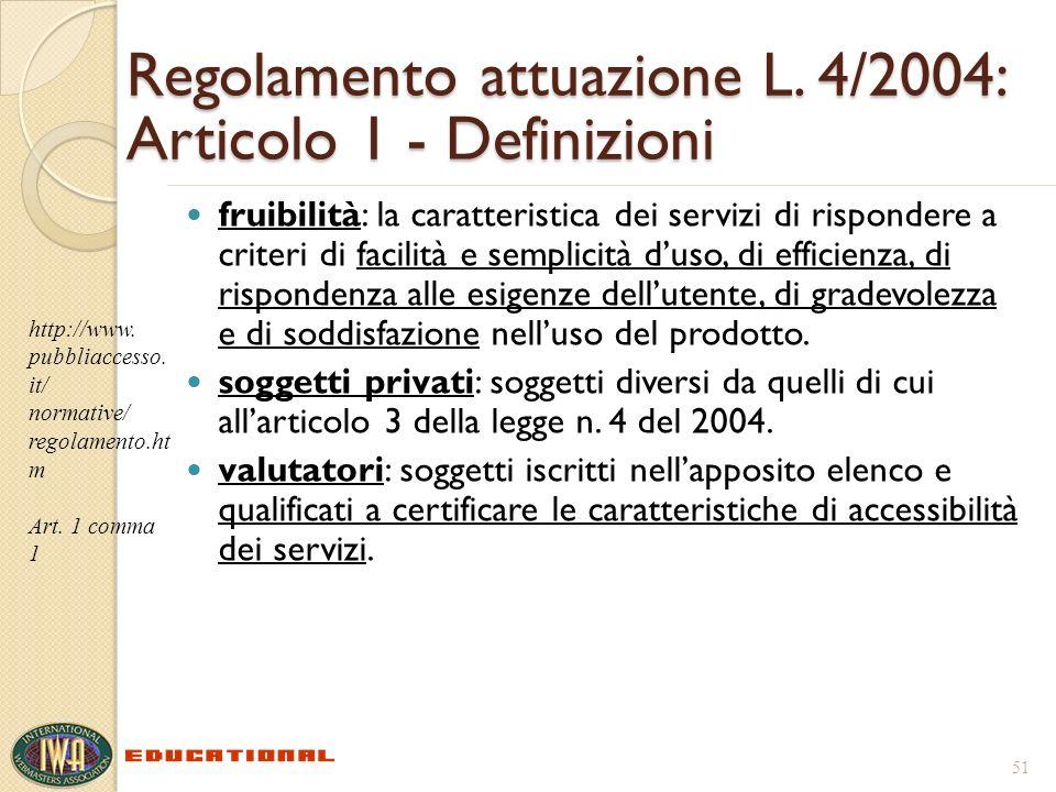 Regolamento attuazione L. 4/2004: Articolo 1 - Definizioni fruibilità: la caratteristica dei servizi di rispondere a criteri di facilità e semplicità