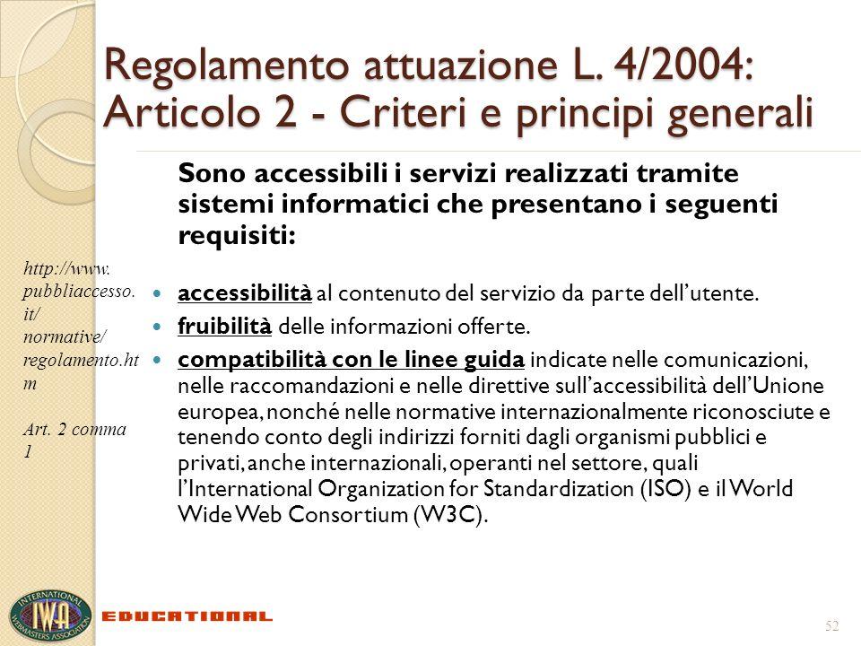 Regolamento attuazione L. 4/2004: Articolo 2 - Criteri e principi generali Sono accessibili i servizi realizzati tramite sistemi informatici che prese