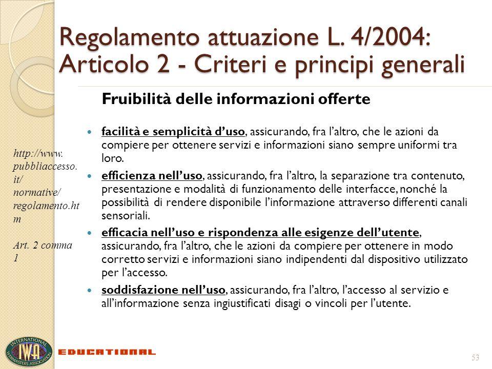 Regolamento attuazione L. 4/2004: Articolo 2 - Criteri e principi generali Fruibilità delle informazioni offerte facilità e semplicità duso, assicuran