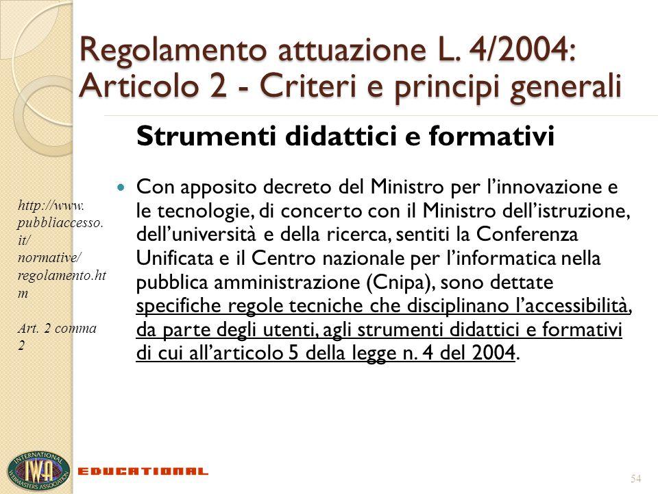 Regolamento attuazione L. 4/2004: Articolo 2 - Criteri e principi generali Strumenti didattici e formativi Con apposito decreto del Ministro per linno
