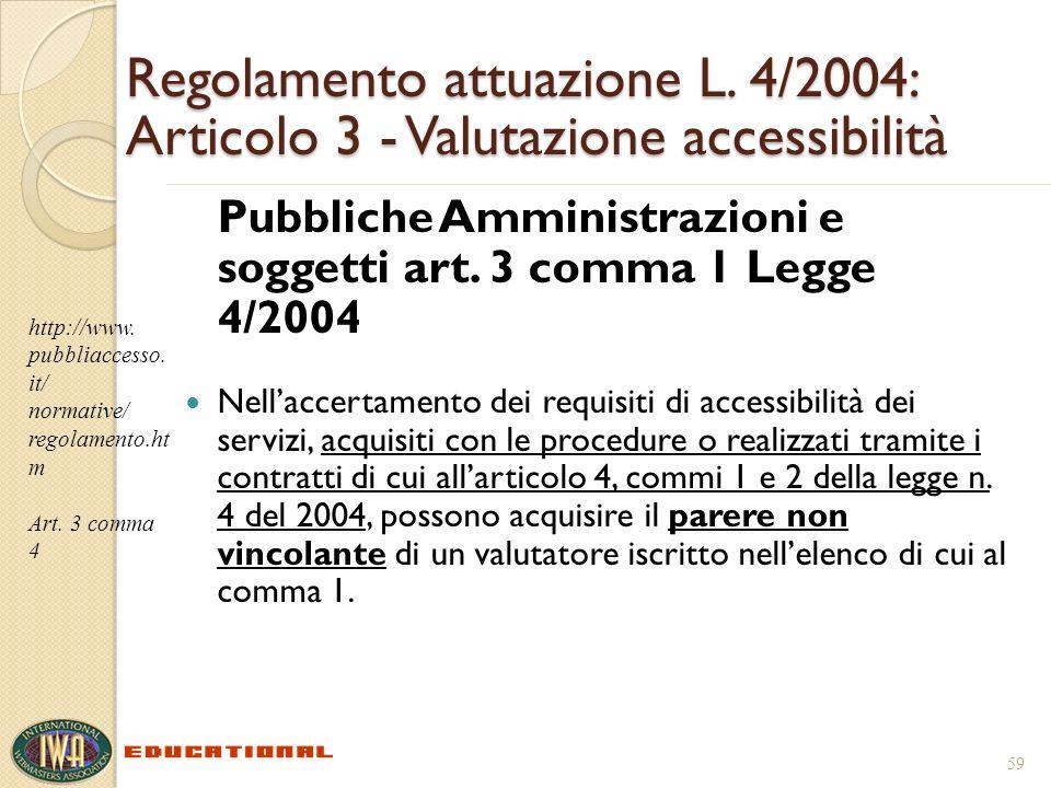 Regolamento attuazione L. 4/2004: Articolo 3 - Valutazione accessibilità Pubbliche Amministrazioni e soggetti art. 3 comma 1 Legge 4/2004 Nellaccertam