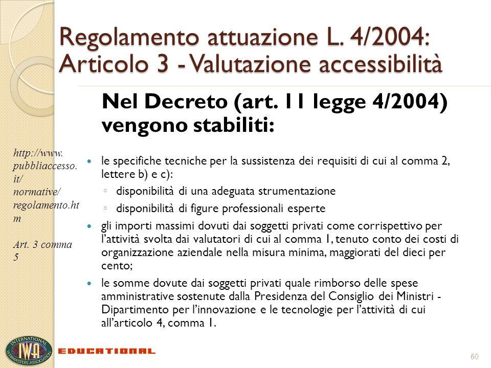 Regolamento attuazione L. 4/2004: Articolo 3 - Valutazione accessibilità Nel Decreto (art. 11 legge 4/2004) vengono stabiliti: le specifiche tecniche