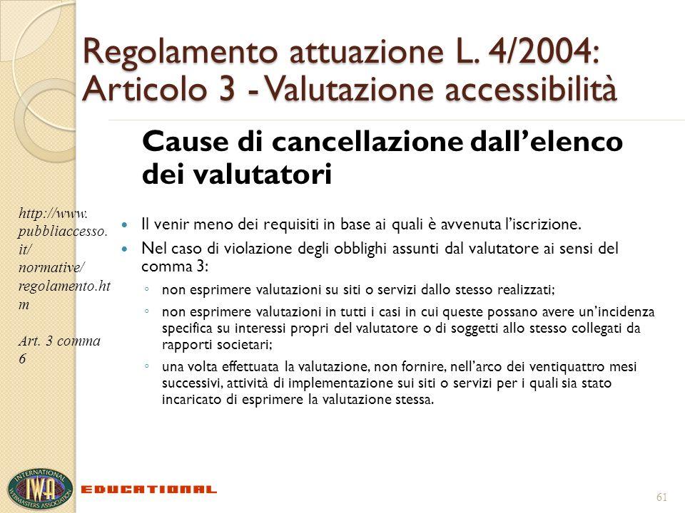 Regolamento attuazione L. 4/2004: Articolo 3 - Valutazione accessibilità Cause di cancellazione dallelenco dei valutatori Il venir meno dei requisiti