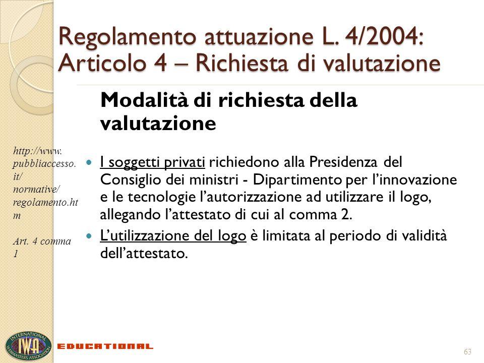 Regolamento attuazione L. 4/2004: Articolo 4 – Richiesta di valutazione Modalità di richiesta della valutazione I soggetti privati richiedono alla Pre