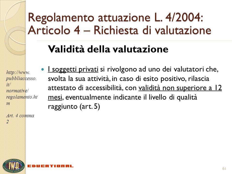 Regolamento attuazione L. 4/2004: Articolo 4 – Richiesta di valutazione Validità della valutazione I soggetti privati si rivolgono ad uno dei valutato