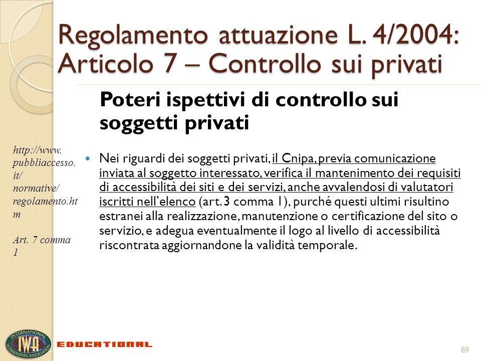 Regolamento attuazione L. 4/2004: Articolo 7 – Controllo sui privati Poteri ispettivi di controllo sui soggetti privati Nei riguardi dei soggetti priv