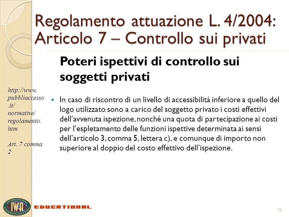 Regolamento attuazione L. 4/2004: Articolo 7 – Controllo sui privati Poteri ispettivi di controllo sui soggetti privati In caso di riscontro di un liv
