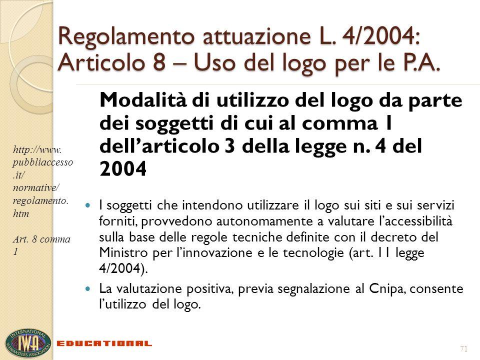 Regolamento attuazione L. 4/2004: Articolo 8 – Uso del logo per le P.A. Modalità di utilizzo del logo da parte dei soggetti di cui al comma 1 dellarti