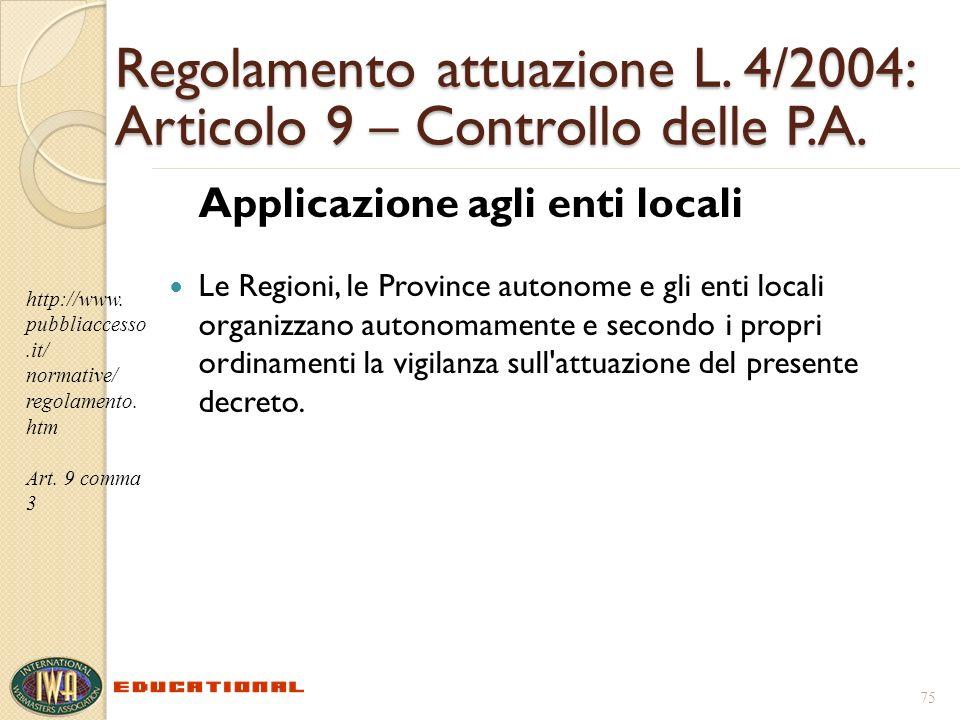 Regolamento attuazione L. 4/2004: Articolo 9 – Controllo delle P.A. Applicazione agli enti locali Le Regioni, le Province autonome e gli enti locali o