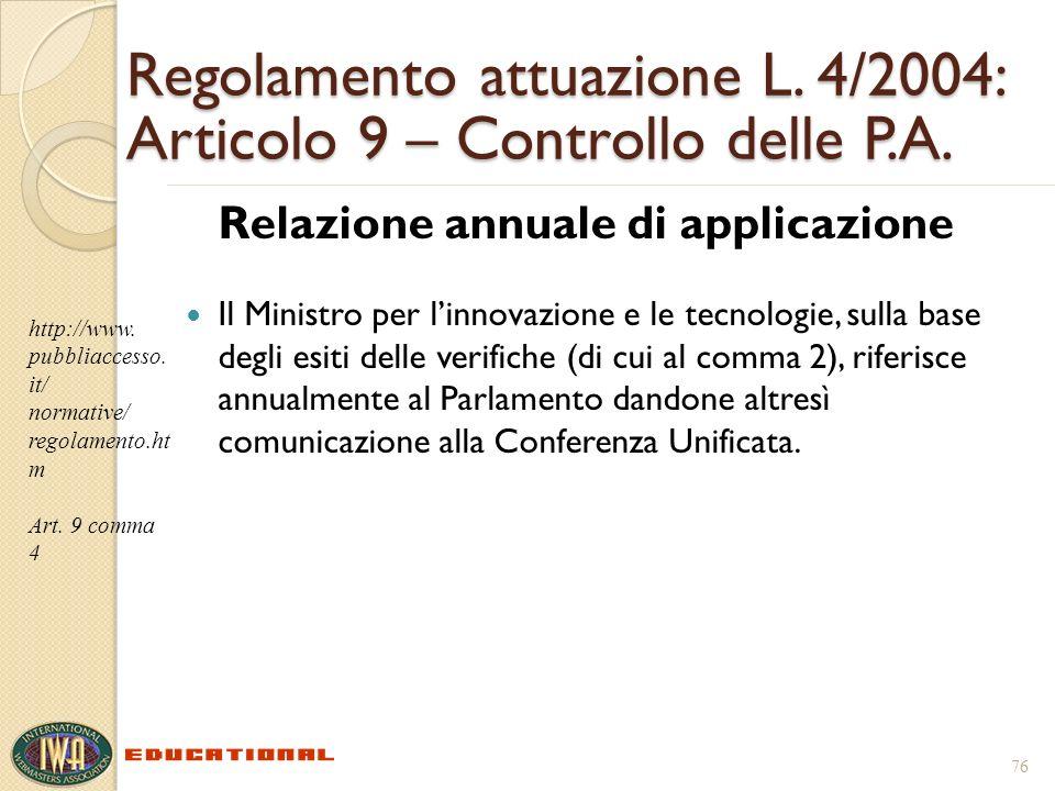 Regolamento attuazione L. 4/2004: Articolo 9 – Controllo delle P.A. Relazione annuale di applicazione Il Ministro per linnovazione e le tecnologie, su