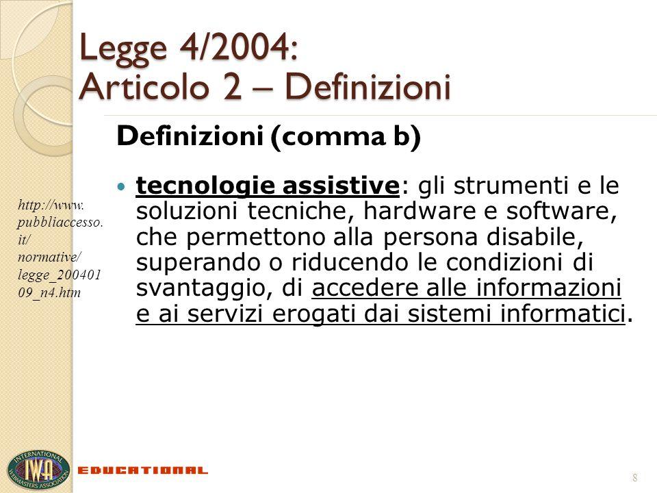 Legge 4/2004: Articolo 2 – Definizioni Definizioni (comma b) tecnologie assistive: gli strumenti e le soluzioni tecniche, hardware e software, che per