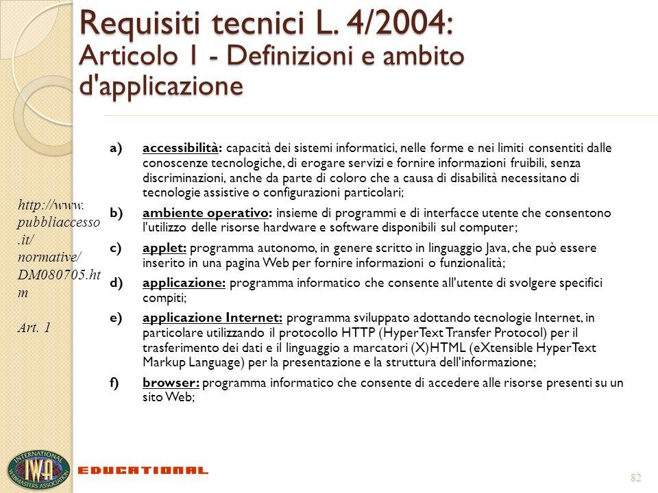 Requisiti tecnici L. 4/2004: Articolo 1 - Definizioni e ambito d'applicazione a)accessibilità: capacità dei sistemi informatici, nelle forme e nei lim
