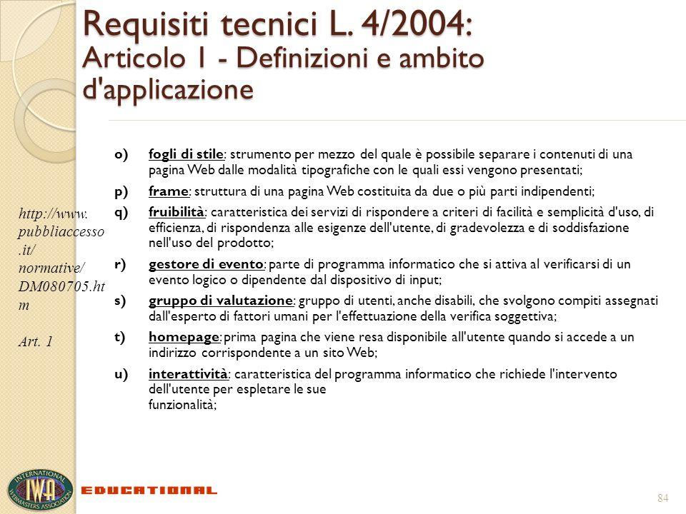 Requisiti tecnici L. 4/2004: Articolo 1 - Definizioni e ambito d'applicazione o)fogli di stile: strumento per mezzo del quale è possibile separare i c