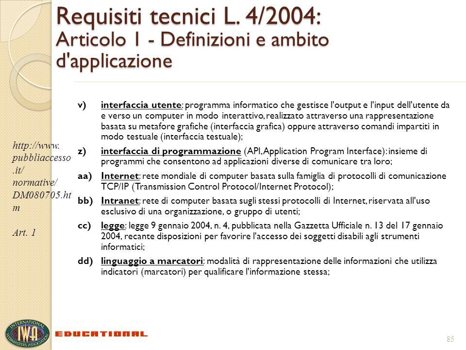 Requisiti tecnici L. 4/2004: Articolo 1 - Definizioni e ambito d'applicazione v)interfaccia utente: programma informatico che gestisce l'output e l'in
