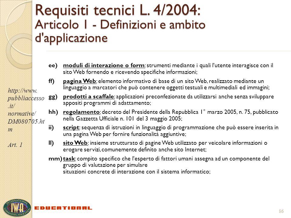 Requisiti tecnici L. 4/2004: Articolo 1 - Definizioni e ambito d'applicazione ee)moduli di interazione o form: strumenti mediante i quali l'utente int