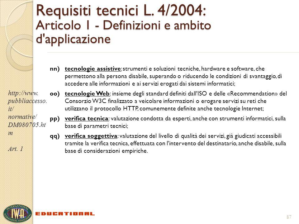 Requisiti tecnici L. 4/2004: Articolo 1 - Definizioni e ambito d'applicazione nn)tecnologie assistive: strumenti e soluzioni tecniche, hardware e soft