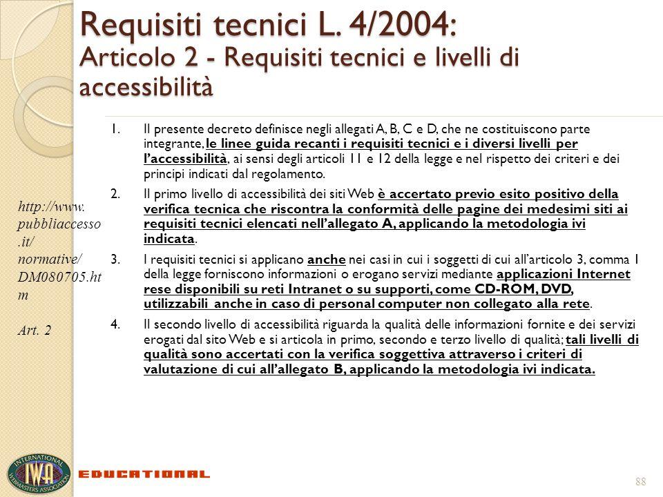 Requisiti tecnici L. 4/2004: Articolo 2 - Requisiti tecnici e livelli di accessibilità 1.Il presente decreto definisce negli allegati A, B, C e D, che