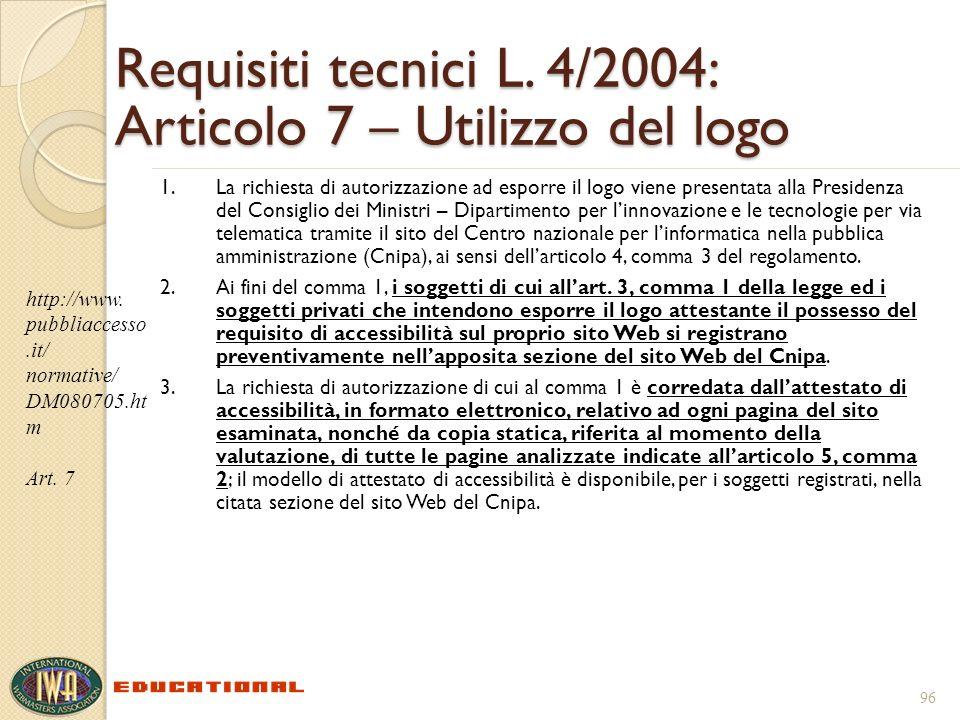 Requisiti tecnici L. 4/2004: Articolo 7 – Utilizzo del logo 1.La richiesta di autorizzazione ad esporre il logo viene presentata alla Presidenza del C