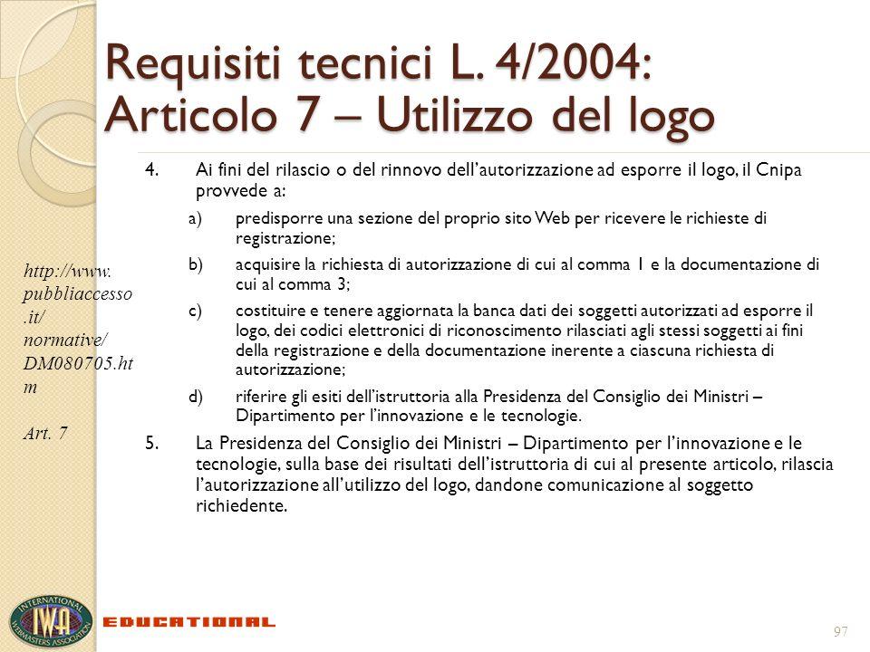 Requisiti tecnici L. 4/2004: Articolo 7 – Utilizzo del logo 4.Ai fini del rilascio o del rinnovo dellautorizzazione ad esporre il logo, il Cnipa provv
