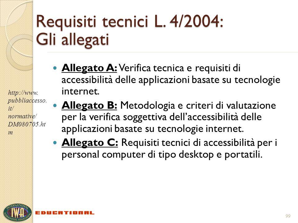 Requisiti tecnici L. 4/2004: Gli allegati Allegato A: Verifica tecnica e requisiti di accessibilità delle applicazioni basate su tecnologie internet.
