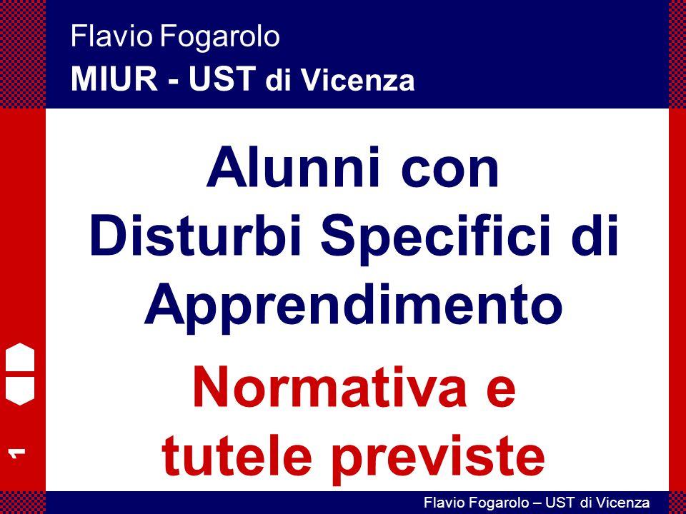 1 Flavio Fogarolo – UST di Vicenza Flavio Fogarolo MIUR - UST di Vicenza Alunni con Disturbi Specifici di Apprendimento Normativa e tutele previste
