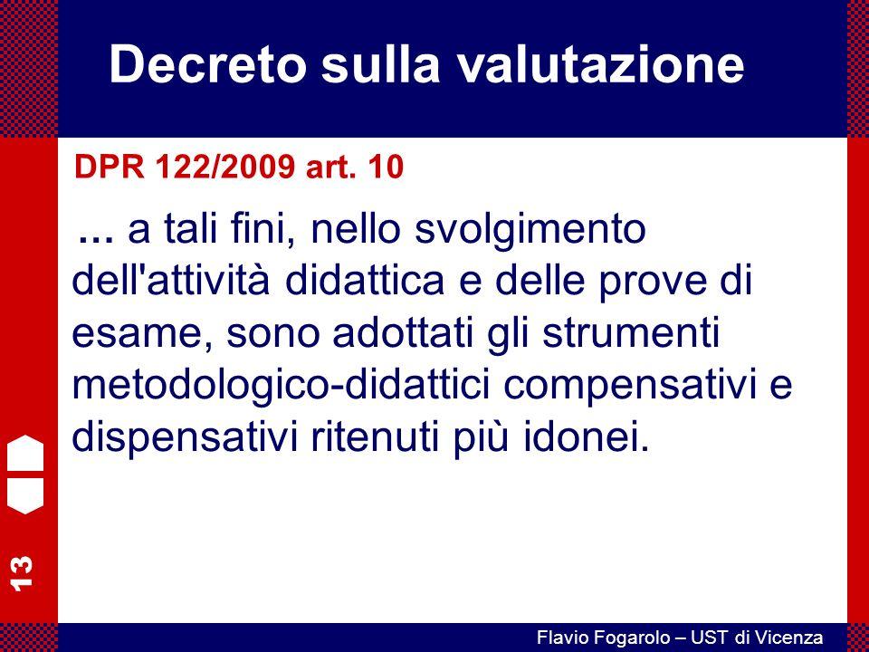 13 Flavio Fogarolo – UST di Vicenza … a tali fini, nello svolgimento dell attività didattica e delle prove di esame, sono adottati gli strumenti metodologico-didattici compensativi e dispensativi ritenuti più idonei.