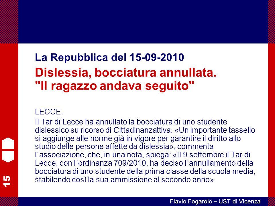15 Flavio Fogarolo – UST di Vicenza La Repubblica del 15-09-2010 Dislessia, bocciatura annullata.