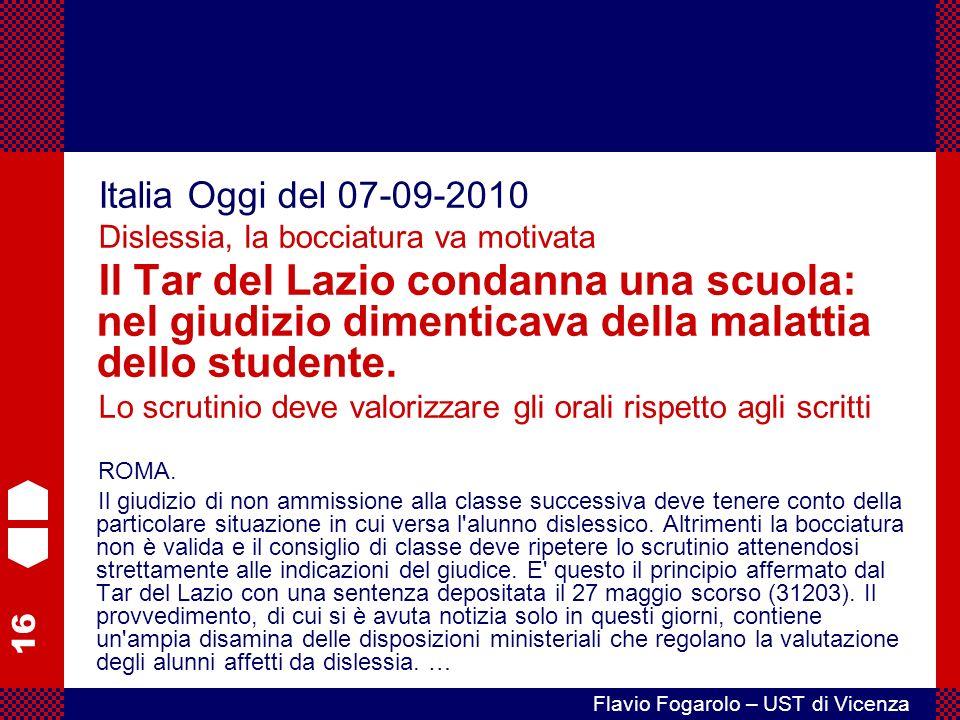 16 Flavio Fogarolo – UST di Vicenza Italia Oggi del 07-09-2010 Dislessia, la bocciatura va motivata Il Tar del Lazio condanna una scuola: nel giudizio dimenticava della malattia dello studente.