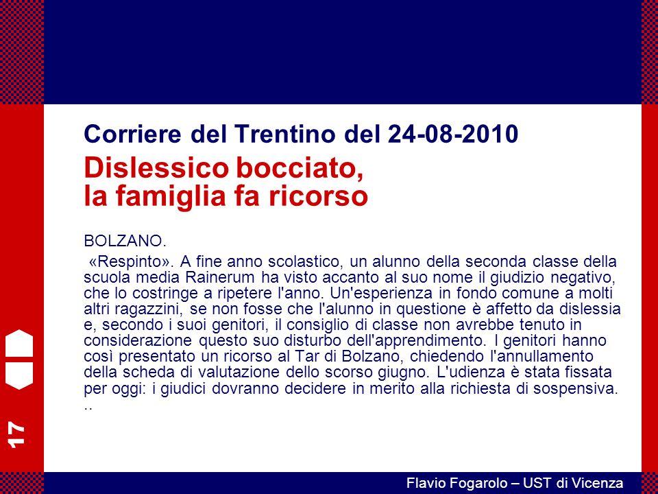 17 Flavio Fogarolo – UST di Vicenza Corriere del Trentino del 24-08-2010 Dislessico bocciato, la famiglia fa ricorso BOLZANO.
