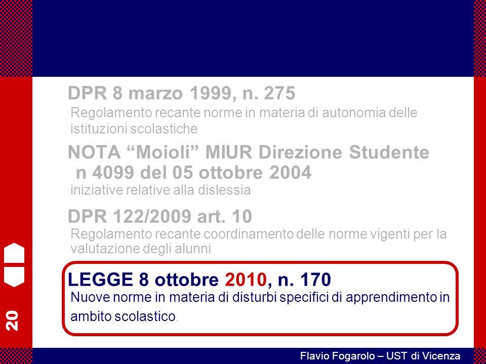 20 Flavio Fogarolo – UST di Vicenza NOTA Moioli MIUR Direzione Studente n 4099 del 05 ottobre 2004 iniziative relative alla dislessia DPR 122/2009 art.