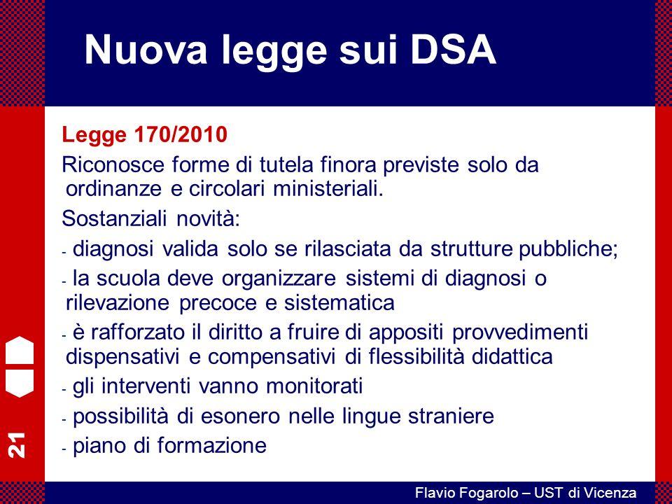 21 Flavio Fogarolo – UST di Vicenza Legge 170/2010 Riconosce forme di tutela finora previste solo da ordinanze e circolari ministeriali.