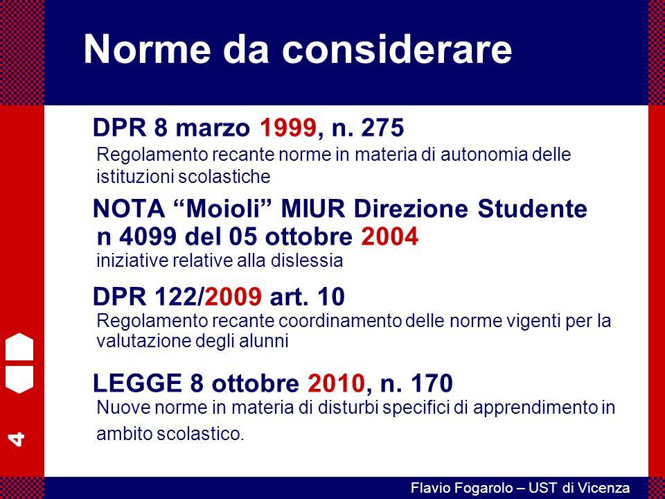 4 Flavio Fogarolo – UST di Vicenza NOTA Moioli MIUR Direzione Studente n 4099 del 05 ottobre 2004 iniziative relative alla dislessia DPR 122/2009 art.