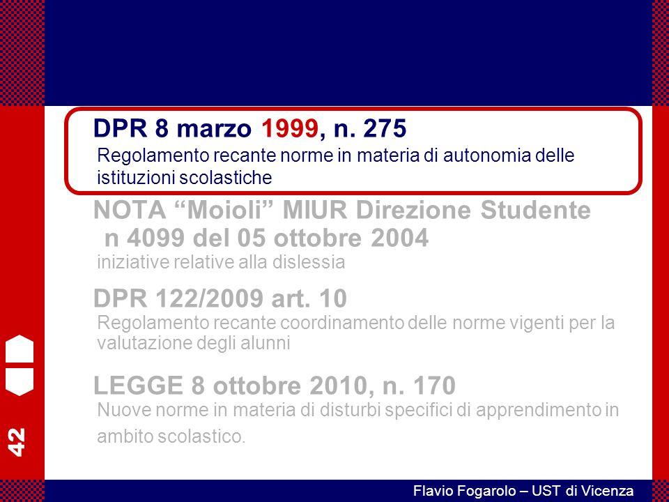 42 Flavio Fogarolo – UST di Vicenza NOTA Moioli MIUR Direzione Studente n 4099 del 05 ottobre 2004 iniziative relative alla dislessia DPR 122/2009 art.
