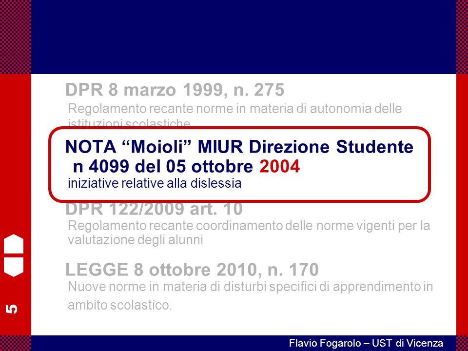 5 Flavio Fogarolo – UST di Vicenza NOTA Moioli MIUR Direzione Studente n 4099 del 05 ottobre 2004 iniziative relative alla dislessia DPR 122/2009 art.