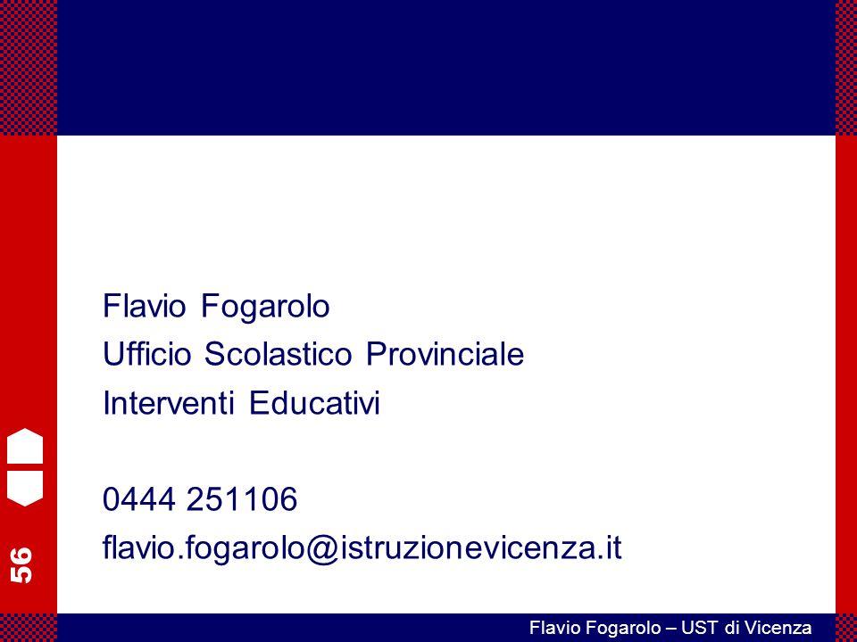 56 Flavio Fogarolo – UST di Vicenza Flavio Fogarolo Ufficio Scolastico Provinciale Interventi Educativi 0444 251106 flavio.fogarolo@istruzionevicenza.it