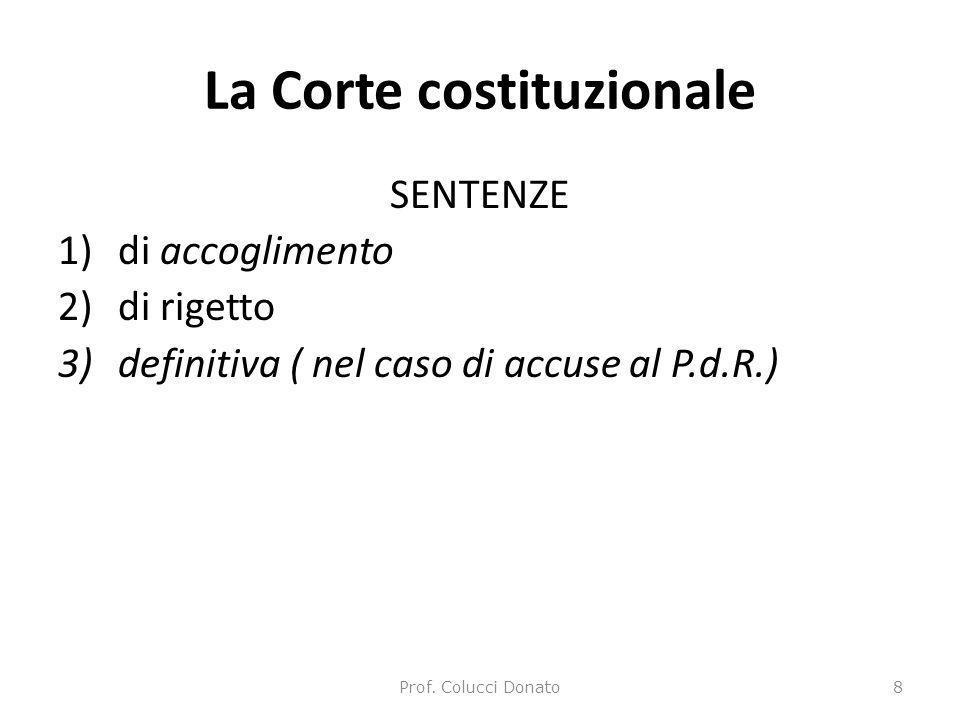 La Corte costituzionale SENTENZE 1)di accoglimento 2)di rigetto 3)definitiva ( nel caso di accuse al P.d.R.) Prof.