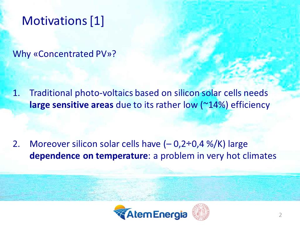 3 Motivations [2] 1.The use of high efficiency (~40%) triple junction (3J) solar cells allows for more compact modules 1.3J solar cells have lower (– 0,04 %/K) temperature dependence: a great advantage in hot climates 1.