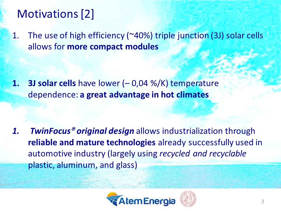 3 Motivations [2] 1.The use of high efficiency (~40%) triple junction (3J) solar cells allows for more compact modules 1.3J solar cells have lower (–