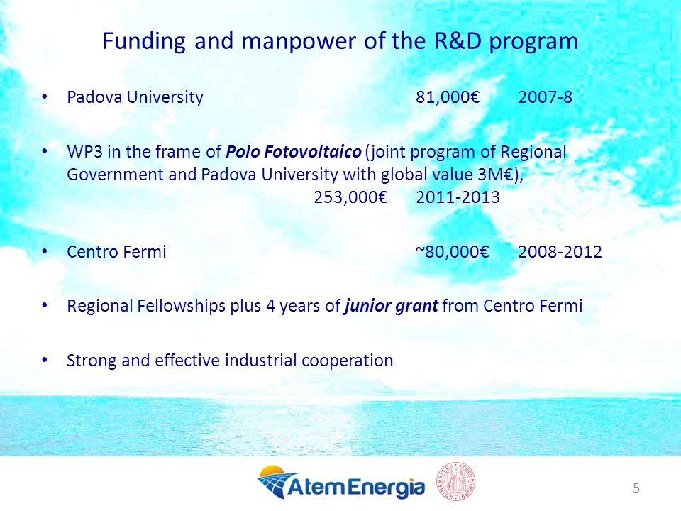 Funding and manpower of the R&D program Padova University 81,000 2007-8 WP3 in the frame of Polo Fotovoltaico (joint program of Regional Government an