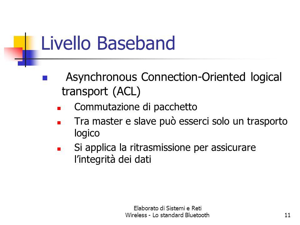 Elaborato di Sistemi e Reti Wireless - Lo standard Bluetooth11 Livello Baseband Asynchronous Connection-Oriented logical transport (ACL) Commutazione