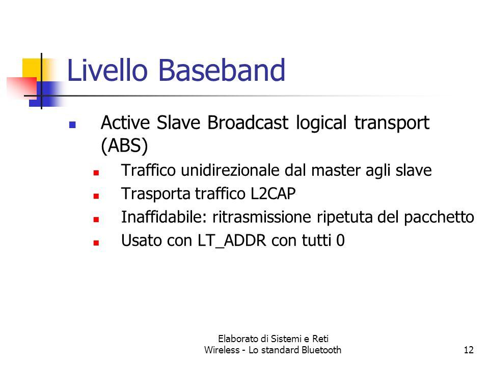 Elaborato di Sistemi e Reti Wireless - Lo standard Bluetooth12 Livello Baseband Active Slave Broadcast logical transport (ABS) Traffico unidirezionale