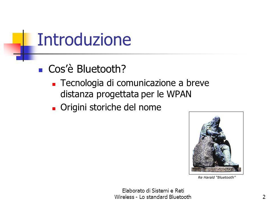 Elaborato di Sistemi e Reti Wireless - Lo standard Bluetooth2 Introduzione Cosè Bluetooth? Tecnologia di comunicazione a breve distanza progettata per