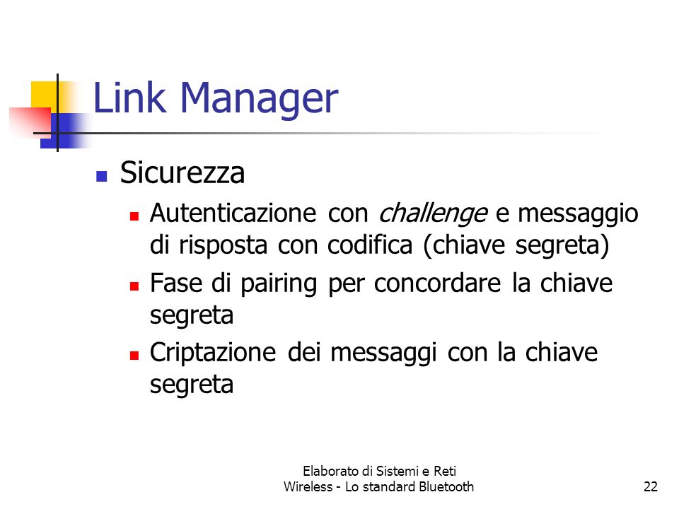 Elaborato di Sistemi e Reti Wireless - Lo standard Bluetooth22 Link Manager Sicurezza Autenticazione con challenge e messaggio di risposta con codific