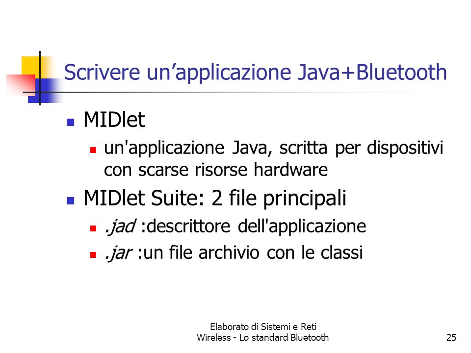Elaborato di Sistemi e Reti Wireless - Lo standard Bluetooth25 Scrivere unapplicazione Java+Bluetooth MIDlet un'applicazione Java, scritta per disposi