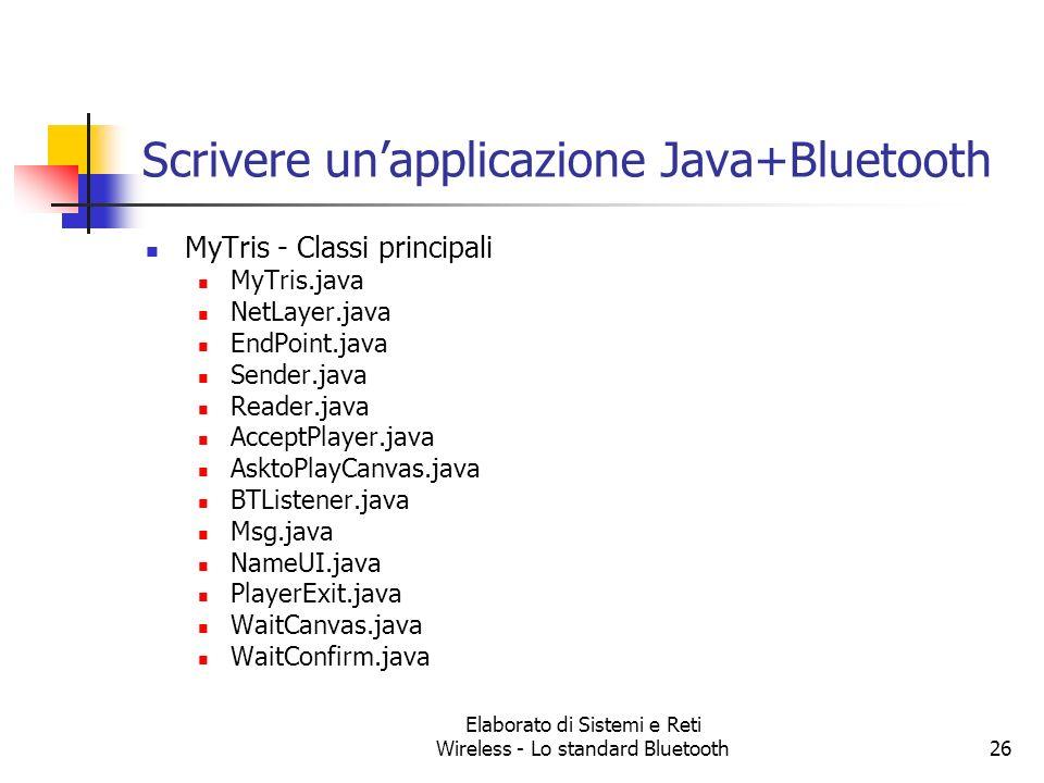 Elaborato di Sistemi e Reti Wireless - Lo standard Bluetooth26 Scrivere unapplicazione Java+Bluetooth MyTris - Classi principali MyTris.java NetLayer.