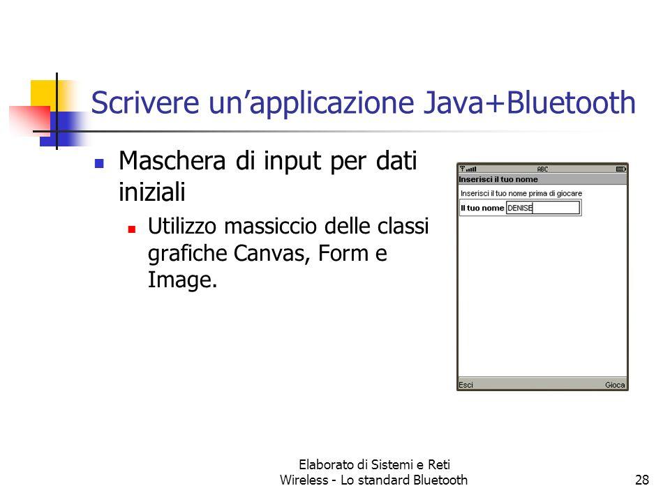 Elaborato di Sistemi e Reti Wireless - Lo standard Bluetooth28 Scrivere unapplicazione Java+Bluetooth Maschera di input per dati iniziali Utilizzo mas
