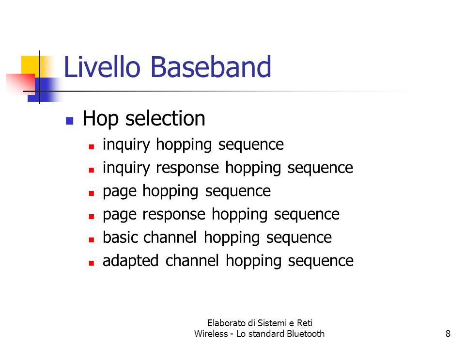 Elaborato di Sistemi e Reti Wireless - Lo standard Bluetooth8 Livello Baseband Hop selection inquiry hopping sequence inquiry response hopping sequenc