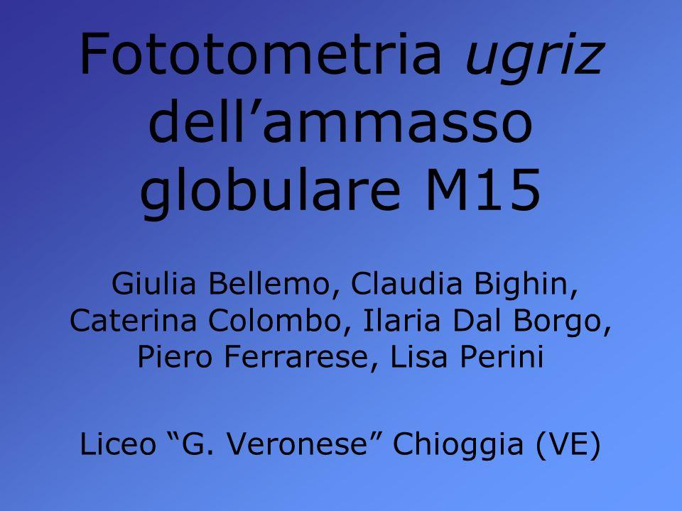Fototometria ugriz dellammasso globulare M15 Giulia Bellemo, Claudia Bighin, Caterina Colombo, Ilaria Dal Borgo, Piero Ferrarese, Lisa Perini Liceo G.